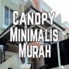 Memilih Canopy Minimalis dan Murah