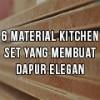 6 Material Kitchet Set Yang Membuat Dapur Anda Menjadi Elegan