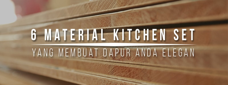 material kitchen set,jenis material kitchen set,bahan kitchen set,kitchen set minimalis